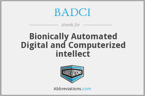 BADCI - Bionically Automated Digital and Computerized intellect