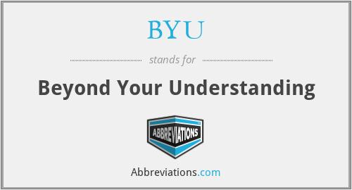 BYU - Beyond Your Understanding