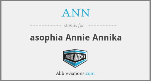 ANN - asophia Annie Annika