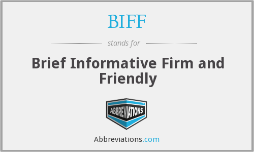 BIFF - Brief Informative Firm and Friendly