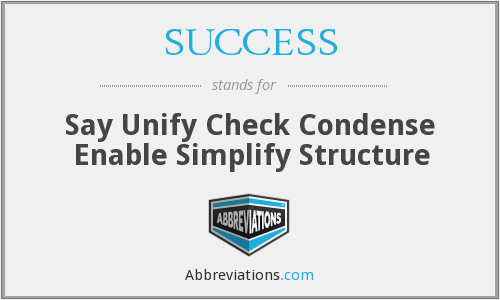 SUCCESS - Say Unify Check Condense Enable Simplify Structure