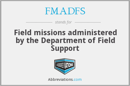 FMADFS - Field missions administered by the Department of Field Support