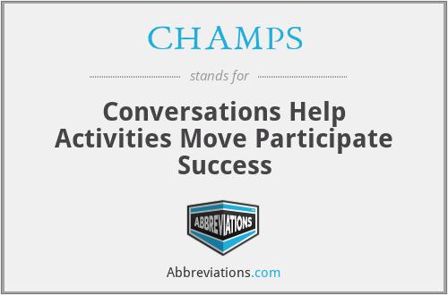 CHAMPS - Conversations Help Activities Move Participate Success