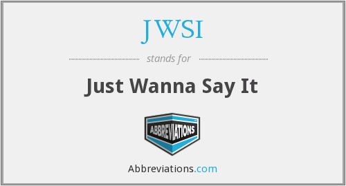 JWSI - Just Wanna Say It