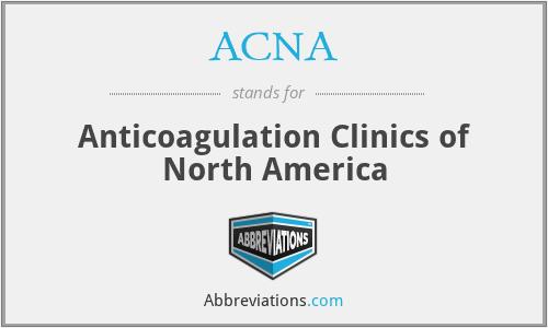 ACNA - Anticoagulation Clinics of North America