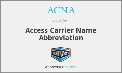 ACNA - Access Carrier Name Abbreviation