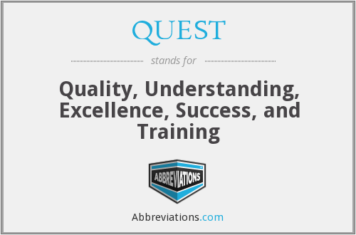 QUEST - Quality, Understanding, Excellence, Success, and Training