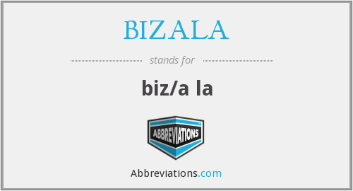 What does BIZALA stand for?