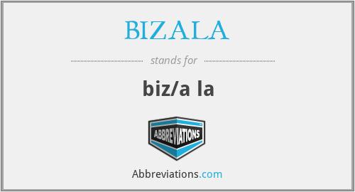 BIZALA - biz/a la