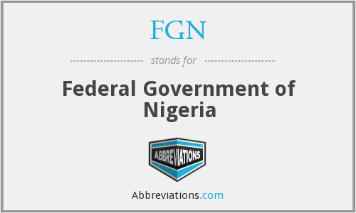 FGN - Federal Government of Nigeria