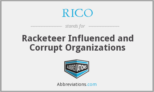 RICO - Racketeer Influenced and Corrupt Organizations