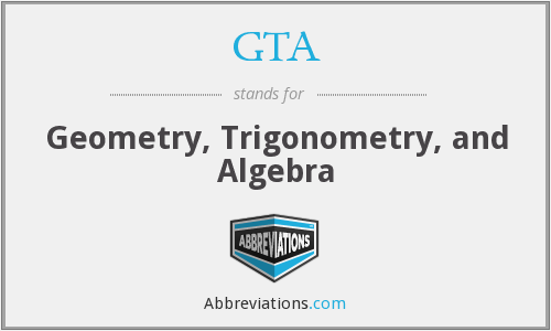 GTA - Geometry, Trigonometry, and Algebra