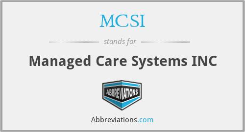 MCSI - Managed Care Systems INC