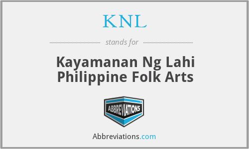 KNL - Kayamanan Ng Lahi Philippine Folk Arts