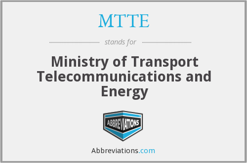 MTTE - Ministry of Transport Telecommunications and Energy