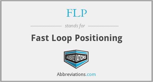FLP - Fast Loop Positioning