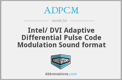 ADPCM - Intel/ DVI Adaptive Differential Pulse Code Modulation Sound format
