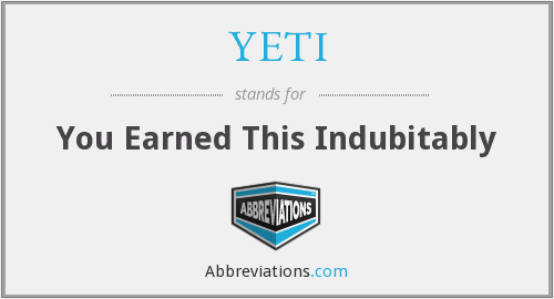 YETI - You Earned This Indubitably
