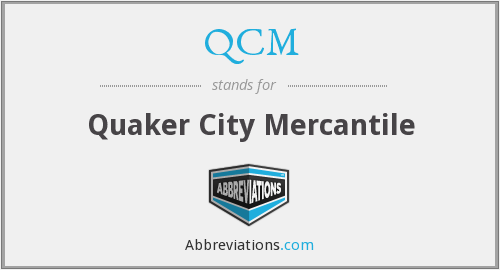 QCM - Quaker City Mercantile