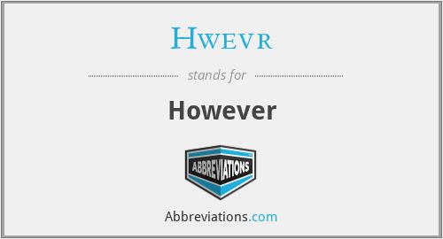 Hwevr - However