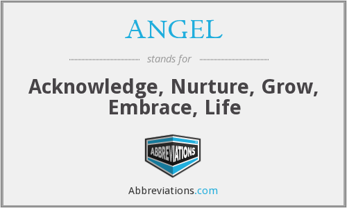 ANGEL - Acknowledge, Nurture, Grow, Embrace, Life