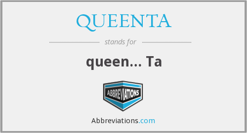 What does QUEENTA stand for?