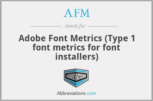 AFM - Adobe Font Metrics (Type 1 font metrics for font installers)