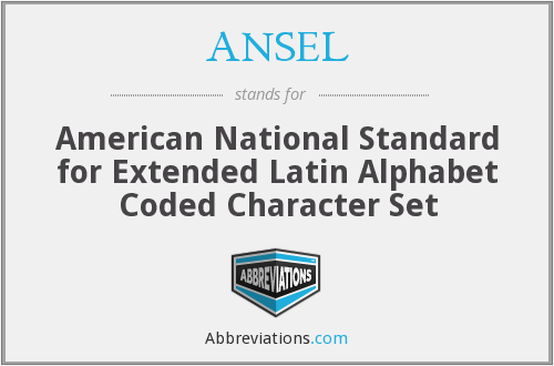 ANSEL - American National Standard for Extended Latin Alphabet Coded Character Set