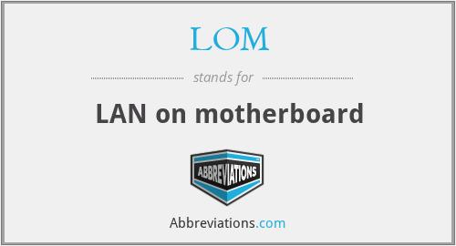 LOM - LAN on motherboard