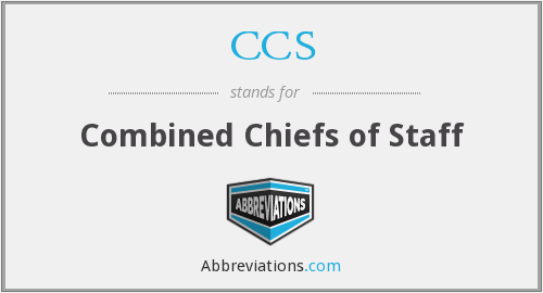 CCS - Combined Chiefs of Staff