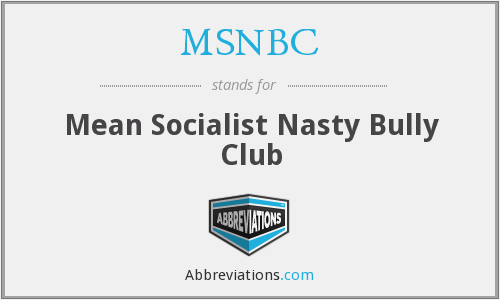 MSNBC - Mean Socialist Nasty Bully Club
