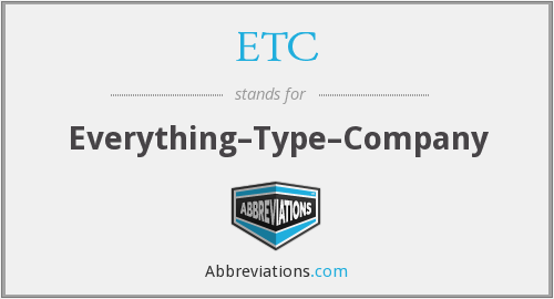 ETC - Everything–Type–Company