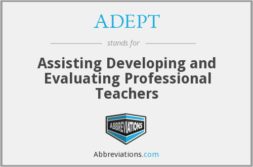 ADEPT - Assisting Developing and Evaluating Professional Teachers