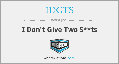 IDGTS - I Don't Give Two S**ts