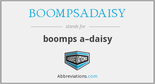 What does BOOMPSADAISY stand for?