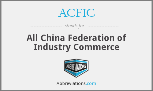 ACFIC - All China Federation of Industry Commerce