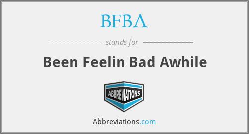 BFBA - Been Feelin Bad Awhile