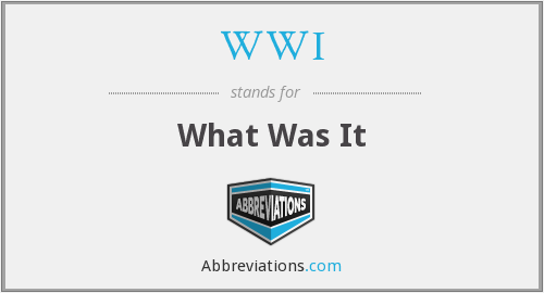 WWI - What Was It