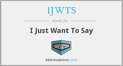 IJWTS - I Just Want To Say