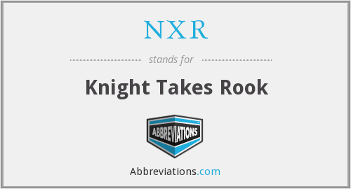 NXR - Knight Takes Rook