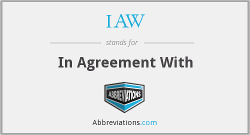 IAW - In Agreement With