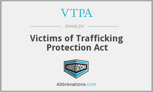VTPA - Victims of Trafficking Protection Act