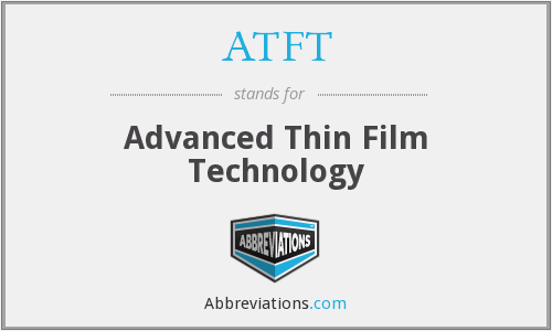 ATFT - Advanced Thin Film Technology