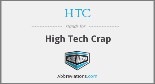 HTC - High Tech Crap