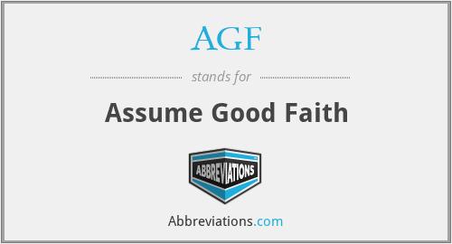 AGF - Assume Good Faith