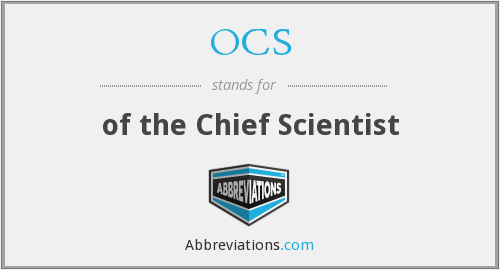 OCS - of the Chief Scientist