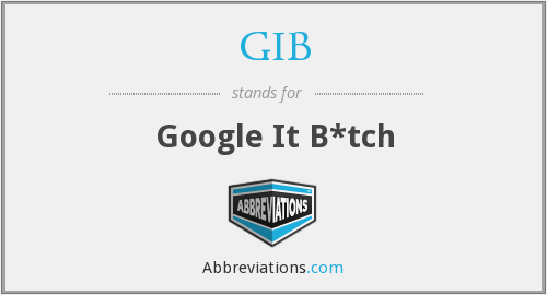 GIB - Google It B*tch