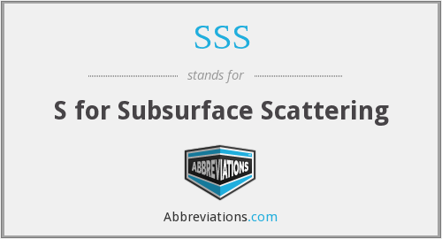 SSS - s for subsurface scattering