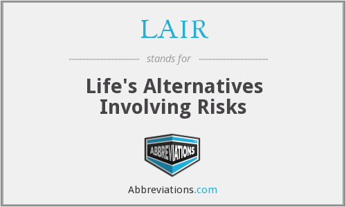LAIR - Life's Alternatives Involving Risks