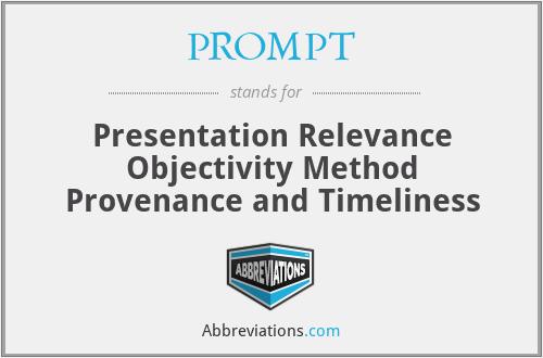 PROMPT - Presentation Relevance Objectivity Method Provenance and Timeliness